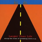 Larger Than Life: Along The Lines Of Breaking Down