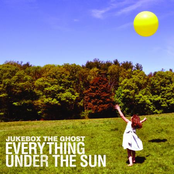 Jukebox the Ghost: Everything Under The Sun