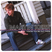 Martin Kerr: I Know You're Out There