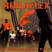 Bobaflex: Primitive Epic