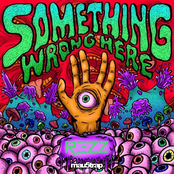 Rezz: Something Wrong Here