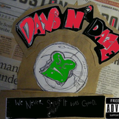 Days N Daze: We Never Said It Was Good