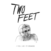 Two Feet: I Feel Like I'm Drowning