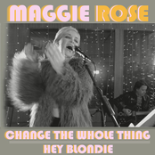 Maggie Rose: Change the Whole Thing / Hey Blondie