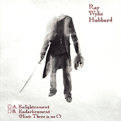 Ray Wylie Hubbard: A: Enlightenment B: Endarkenment (Hint: There Is No C)
