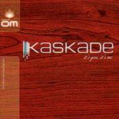 Kaskade: It's You, It's Me