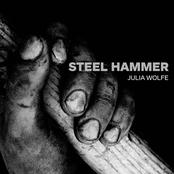 Julia Wolfe: Steel Hammer