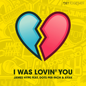 James Hype: I Was Lovin' You (feat. Dots Per Inch & Ayak)