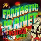 Fantastic Planet: Destroy your Master