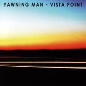 Yawning Man: Vista Point
