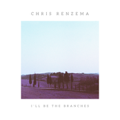 Chris Renzema: I'll Be The Branches