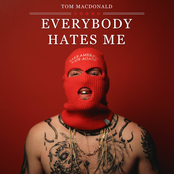 Tom MacDonald: Everybody Hates Me