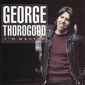 George Thorogood: I'm Wanted