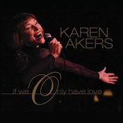 Karen Akers: If We Only Have Love