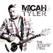 Micah Tyler: The Story I Tell