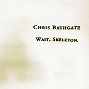 Chris Bathgate: Wait, Skeleton.