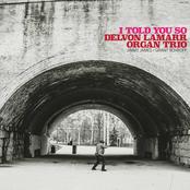 Delvon Lamarr Organ Trio: I Told You So