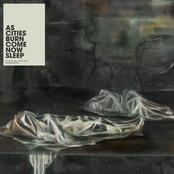 As Cities Burn: Come Now Sleep
