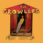 The Growlers: Hot Tropics