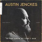 Austin Jenckes: If You Grew up Like I Did