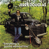 Jerry Douglas: Everything is Gonna Work Out Fine