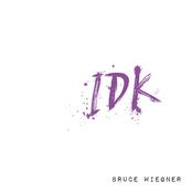 Bruce Wiegner: Idk