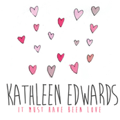 Kathleen Edwards: It Must Have Been Love