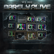 Barely Alive: We Are Barely Alive