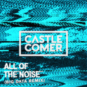 Castlecomer: All Of The Noise (Big Data Remix)