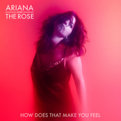 Ariana and The Rose: How Does That Make You Feel