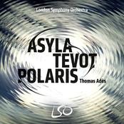 Thomas Ades: Adès: Asyla, Tevot, Polaris