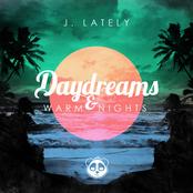 J. Lately: Daydreams & Warm Nights