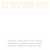 The Mountain Goats: All Hail West Texas