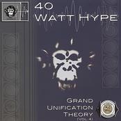 40 Watt Hype: Grand Unification Theory