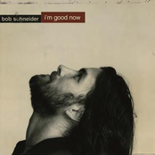 Bob Schnieder: I'm Good Now