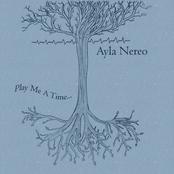 Ayla Nereo: Play Me A Time