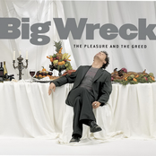 Big Wreck: The Pleasure and the Greed