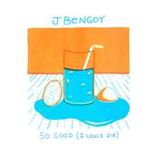 J Bengoy: So Good (I Could Die)