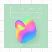 The Geek X VRV: Origami (Deluxe EP)