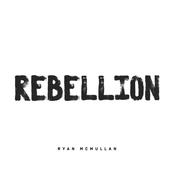Ryan McMullan: Rebellion