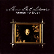 William Elliott Whitmore: Ashes to Dust