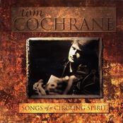 Tom Cochrane: Songs Of A Circling Spirit