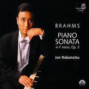 Jon Nakamatsu: Brahms: Piano Sonata Op. 5, Fantasien Op. 116, Klavierstücke Op. 119