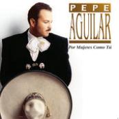 Pepe Aguilar: Por Mujeres Como Tu
