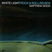 Matthew Good: White Light Rock & Roll Review