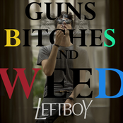 GUNS BITCHES AND WEED