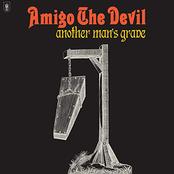 Amigo The Devil: Another Man's Grave