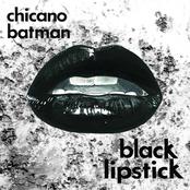 Chicano Batman: Black Lipstick