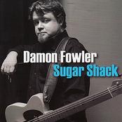 Damon Fowler: Sugar Shack