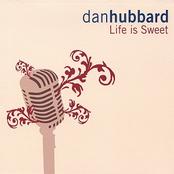 Dan Hubbard: Life is Sweet